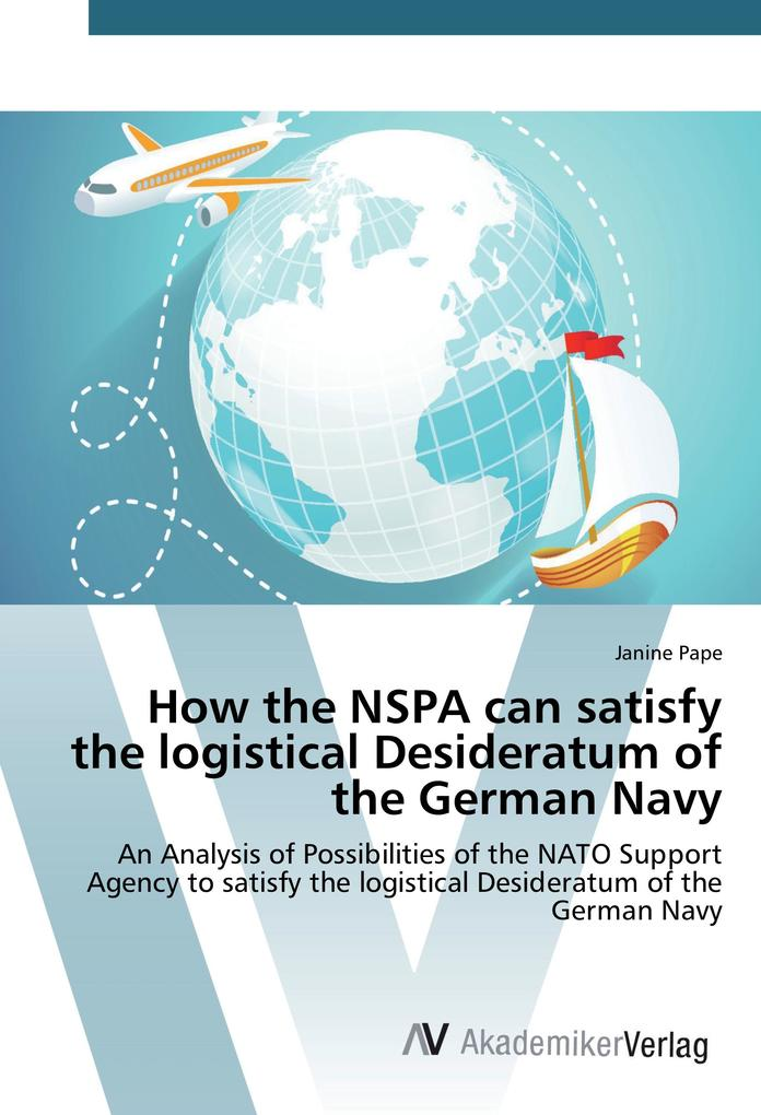 How the NSPA can satisfy the logistical Desideratum of the German Navy als Buch von Janine Pape