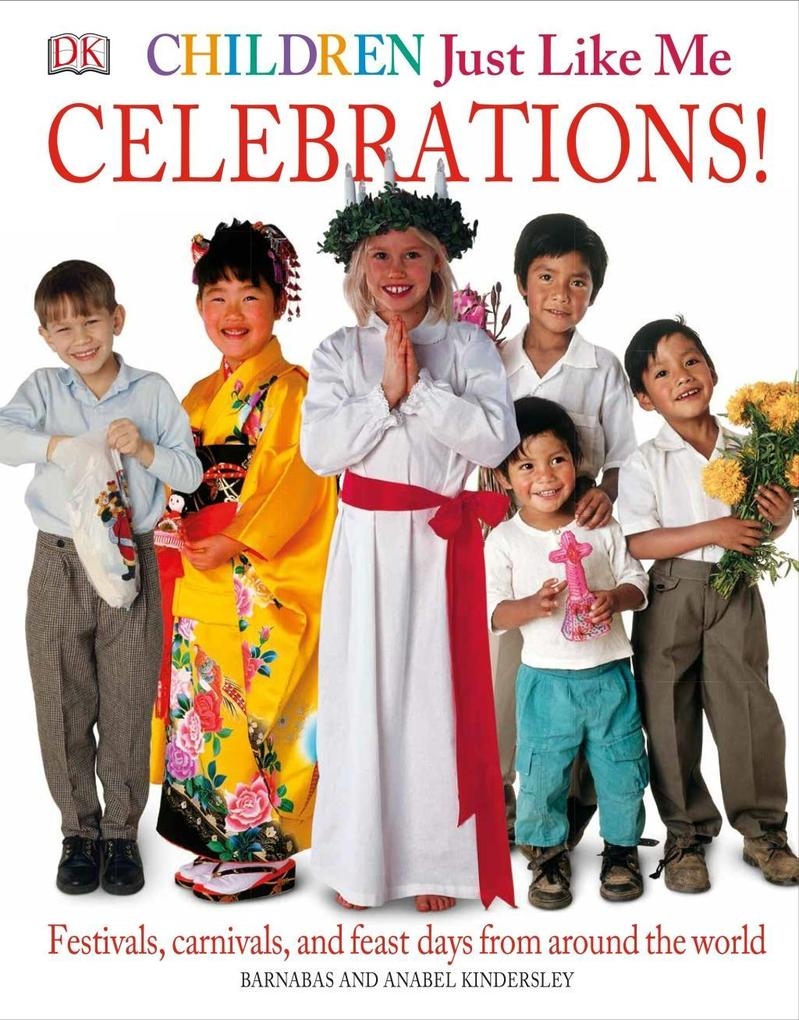 Children Just Like Me: Celebrations!: Festivals, Carnivals, and Feast Days from Around the World als Buch (gebunden)