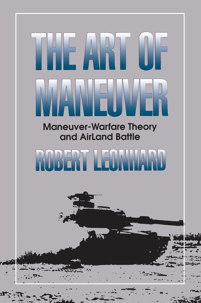 The Art of Maneuver: Maneuver Warfare Theory and Airland Battle als Taschenbuch