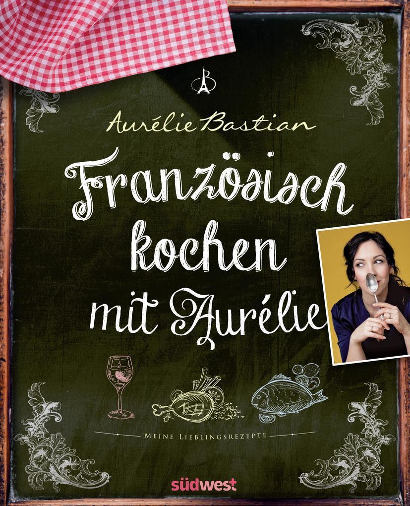 Französisch kochen mit Aurélie als eBook Downlo...