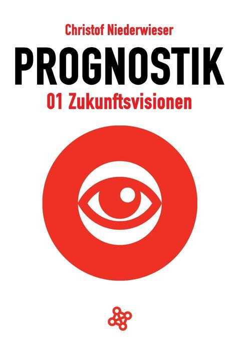 Prognostik 01: Zukunftsvisionen als Buch