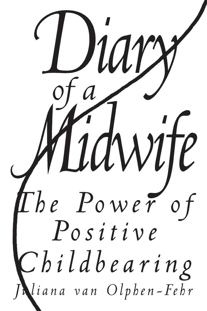 Diary of a Midwife: The Power of Positive Childbearing als Taschenbuch