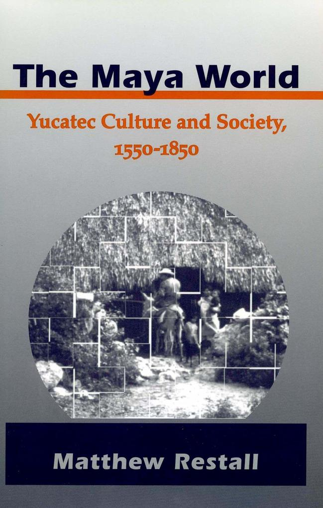 The Maya World: Yucatec Culture and Society, 1550-1850 als Taschenbuch