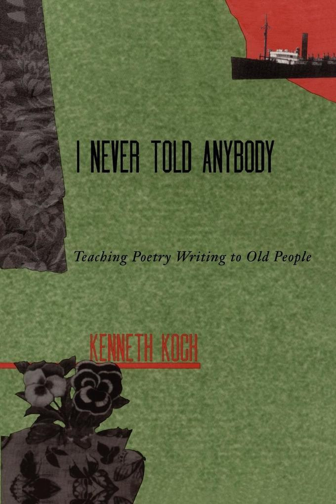 I Never Told Anybody: Teaching Poetry Writing to Old People als Taschenbuch
