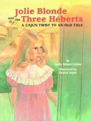Jolie Blonde and the Three Héberts: A Cajun Twist to an Old Tale als Buch (gebunden)