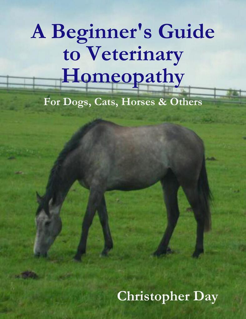 A Beginner´s Guide to Veterinary Homeopathy: Fo...