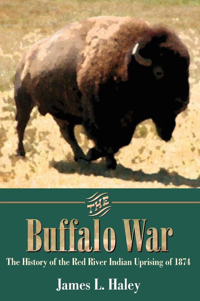 The Buffalo War: The History of the Red River Indian Uprising of 1874 als Taschenbuch