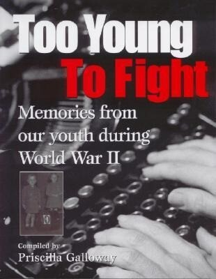 Too Young to Fight: Memories from Our Youth During World War II als Buch