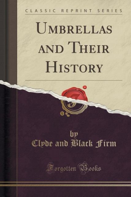 Umbrellas and Their History (Classic Reprint) a...