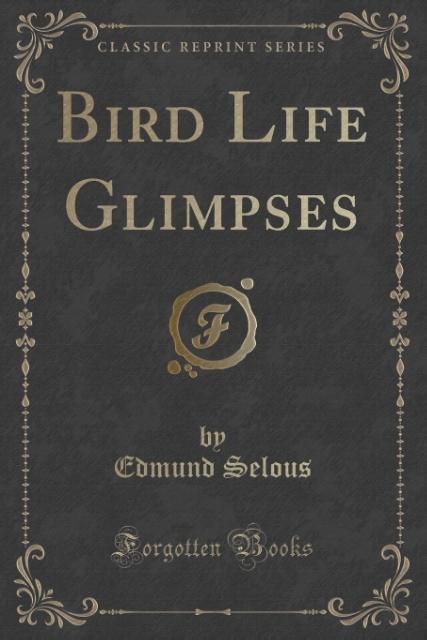 Bird Life Glimpses (Classic Reprint) als Tasche...