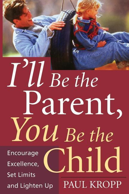 I'll Be the Parent, You Be the Child: Encourage Excellence, Set Limits, and Lighten Up als Taschenbuch