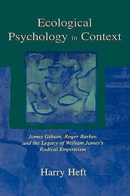 Ecological Psychology in Context: James Gibson, Roger Barker, and the Legacy of William James's Radical Empiricism als Buch