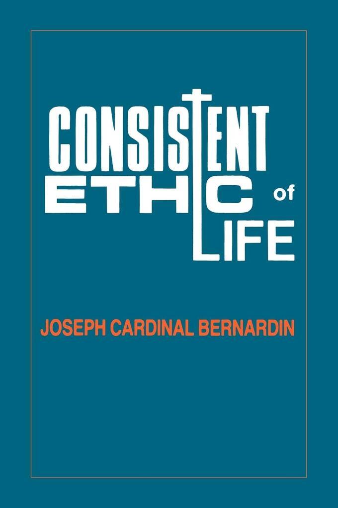 Consistent Ethic of Life: Joseph Cardinal Bernardin als Taschenbuch
