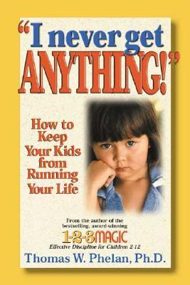 I Never Get Anything!: How to Keep Your Kids from Running Your Life als Taschenbuch