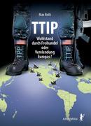 TTIP - Wohlstand durch Freihandel oder Verelendung Europas?