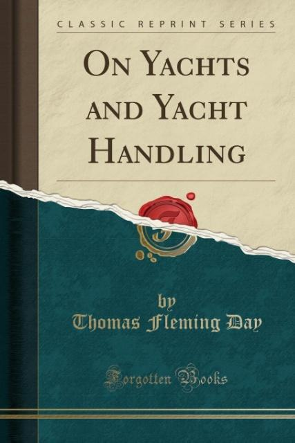 On Yachts and Yacht Handling (Classic Reprint) ...