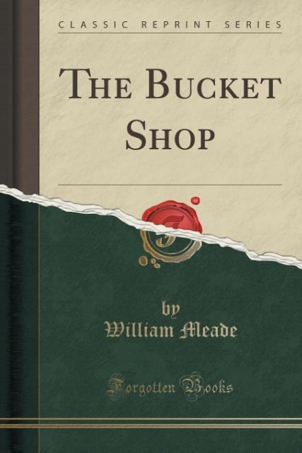 The Bucket Shop (Classic Reprint) als Taschenbu...