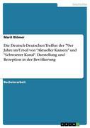 """Die Deutsch-Deutschen Treffen der 70er Jahre im Urteil von """"Aktueller Kamera"""" und """"Schwarzer Kanal"""". Darstellung und Rezeption in der Bevölkerung"""