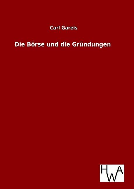 Die Börse und die Gründungen als Buch von Carl ...