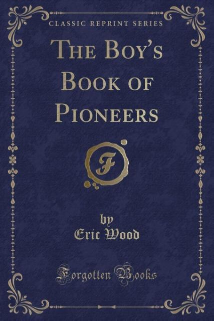 The Boy´s Book of Pioneers (Classic Reprint) al...