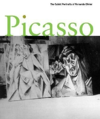Picasso: The Cubist Portraits of Fernande Olivier als Buch