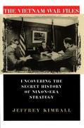 The Vietnam War Files: Uncovering the Secret History of Nixon-Era Strategy