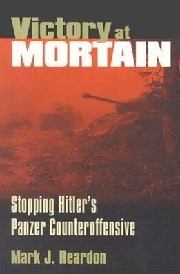 Victory at Mortain: Stopping Hitler's Panzer Counteroffensive als Taschenbuch