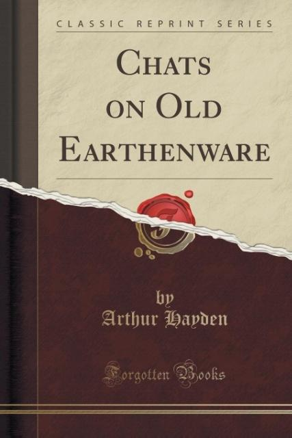 Chats on Old Earthenware (Classic Reprint) als ...