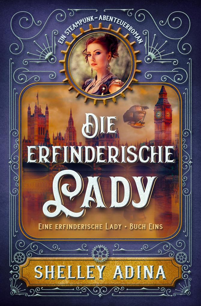 Die erfinderische Lady: Ein Steampunk - Abenteuerroman (EINE ERFINDERISCHE LADY, #1) als eBook