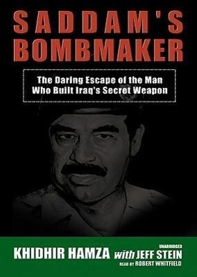 Saddam's Bombmaker: The Daring Escape of the Man Who Built Iraq's Secret Weapon als Hörbuch CD