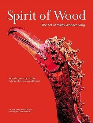 Spirit of Wood: The Art of Malay Woodcarving als Buch