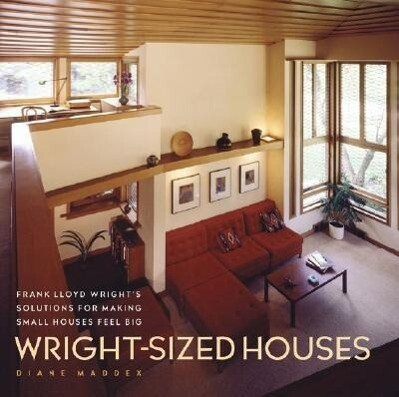 Wright-Sized Houses: Frank Lloyd Wright's Solutions for Making Small Houses Feel Big als Buch