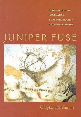 Juniper Fuse: Upper Paleolithic Imagination & the Construction of the Underworld als Taschenbuch