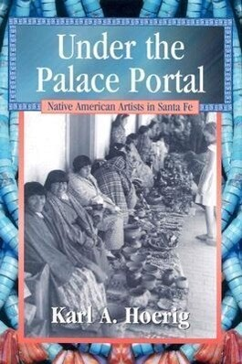 Under the Palace Portal: Native American Artists in Santa Fe als Buch