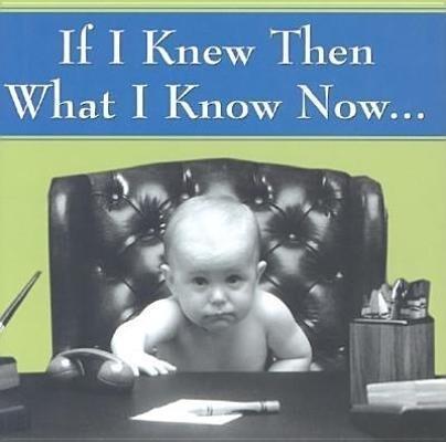 If I Knew Then, What I Know Now-- als Buch (gebunden)