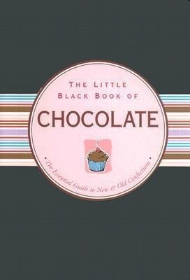 The Little Black Book of Chocolate: The Essential Guide to New & Old Confections als Taschenbuch