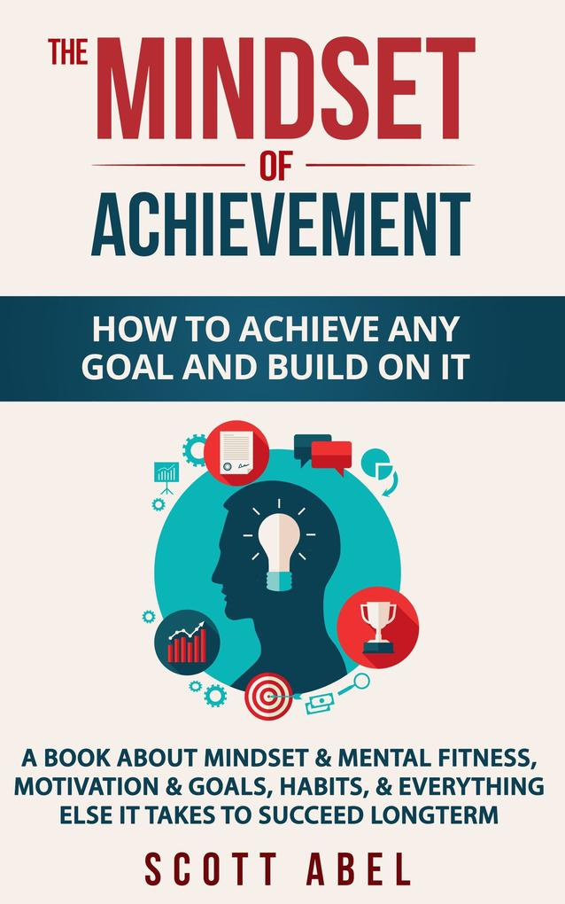 The Mindset of Achievement -- How to Achieve An...