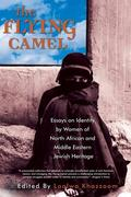 The Flying Camel: Essays on Identity by Women of North African and Middle Eastern Jewish Heritage