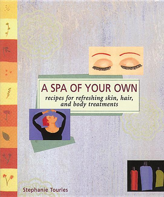 A Spa of Your Own: Recipes for Refreshing Skin, Hair, and Body Treatments als Taschenbuch