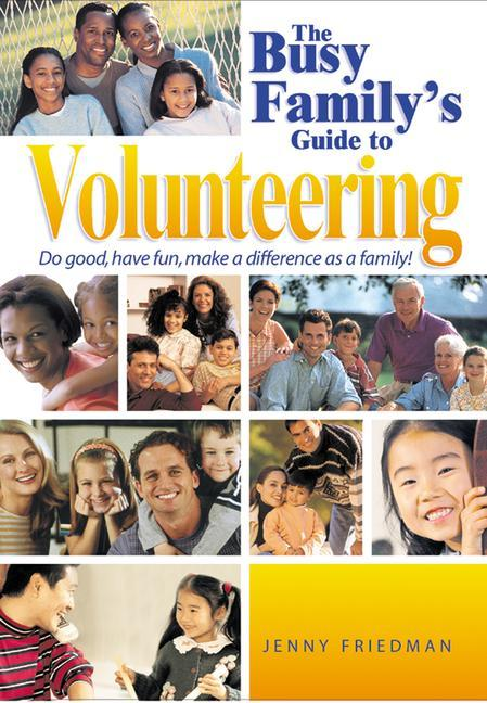 The Busy Family's Guide to Volunteering: Doing Good Together als Taschenbuch