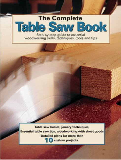 The Complete Table Saw Book: Step-By-Step Illustrated Guide to Essential Table Saw Skills and Techniques als Taschenbuch