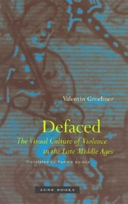 Defaced: The Visual Culture of Violence in the Late Middle Ages als Buch