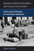 Between National Socialism and Soviet Communism: Displaced Persons in Postwar Germany