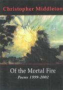 Of the Mortal Fire: Poems 1999-2002