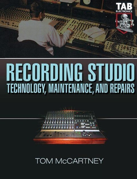 Recording Studio Technology, Maintenance, and Repairs: Everything You Need to Properly Care for Your Equipment als Taschenbuch