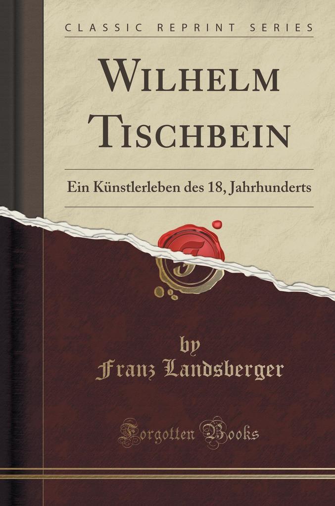 Wilhelm Tischbein als Buch von Franz Landsberger