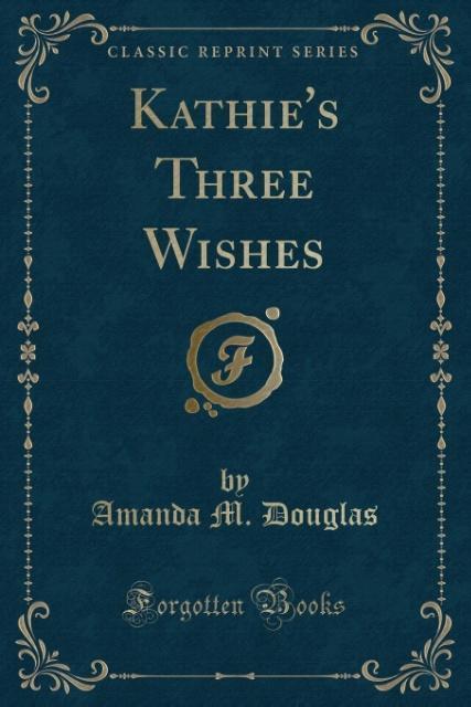 Kathie´s Three Wishes (Classic Reprint) als Tas...