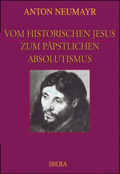 Vom historischen Jesus zum päpstlichen Absolutismus als Buch