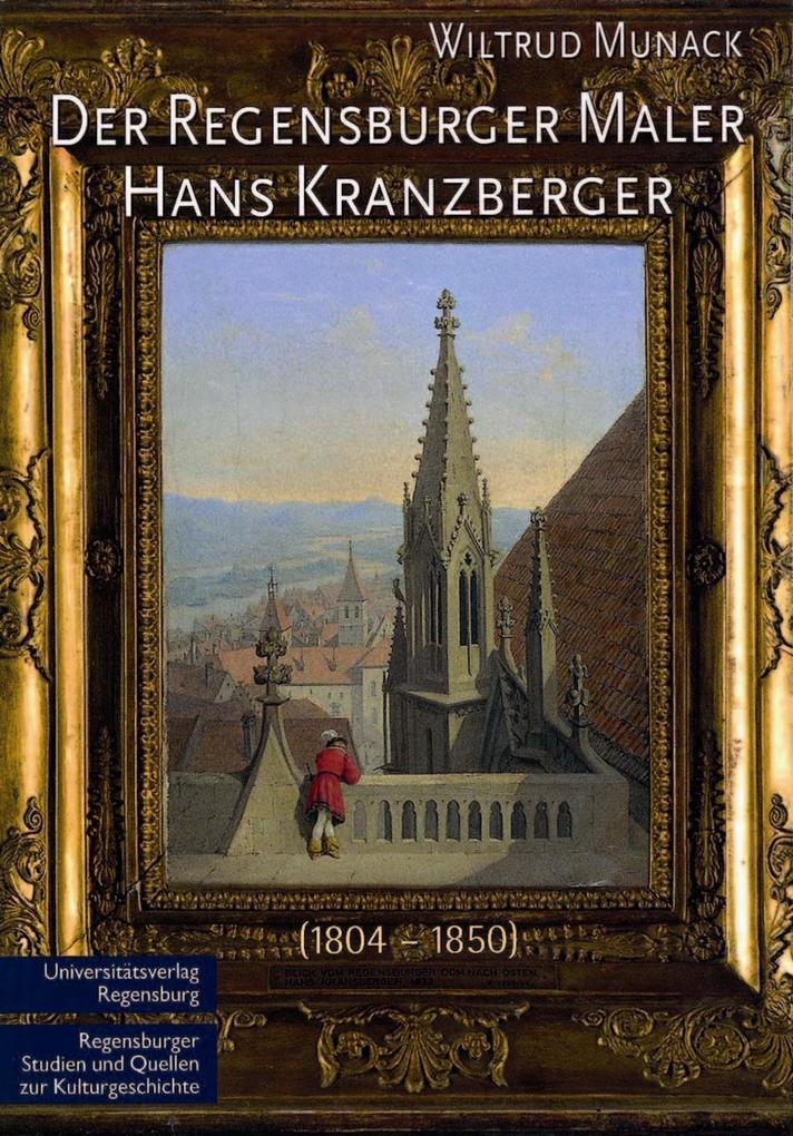 Der Regensburger Maler Hans Kranzberger (1804 - 1850) als Buch