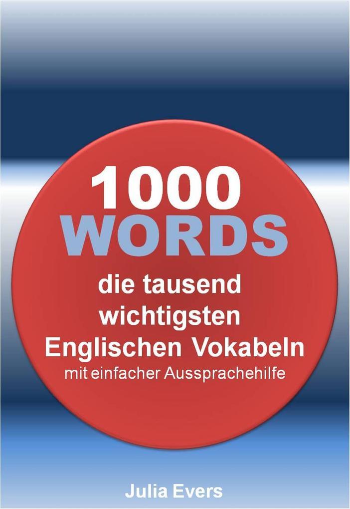 1000 WORDS die tausend wichtigsten Englischen Vokabeln mit einfacher Aussprachehilfe als eBook